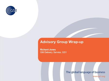 Advisory Group Wrap-up Richard Jones GM Delivery Service, GS1.