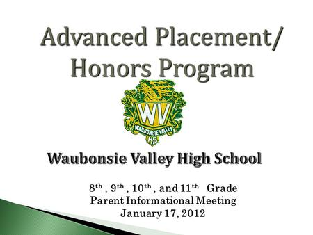 Advanced Placement/ Honors Program 8 th, 9 th, 10 th, and 11 th Grade Parent Informational Meeting January 17, 2012.