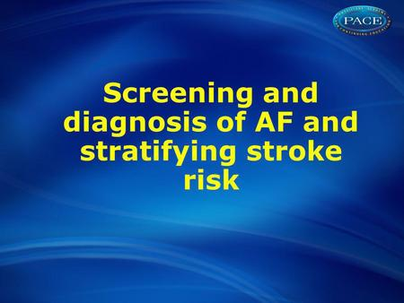 Screening and diagnosis of AF and stratifying stroke risk.