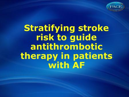 Stratifying stroke risk to guide antithrombotic therapy in patients with AF.