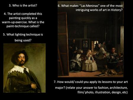 "6. What makes ""Las Meninas"" one of the most intriguing works of art in History? 7. How would/ could you apply its lessons to your art major? (relate your."