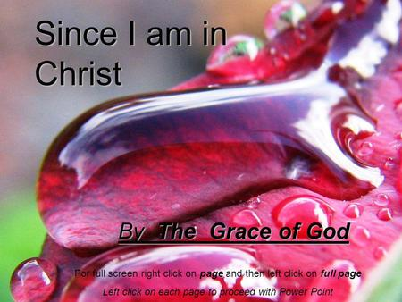 By The Grace of God Since I am in Christ For full screen right click on page and then left click on full page Left click on each page to proceed with Power.