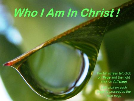 Who I Am In Christ ! For full screen left click on Page and the right click on full page Left click on each page to proceed to the next page.