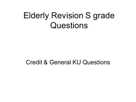 Elderly Revision S grade Questions Credit & General KU Questions.