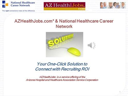 {Welcome} AZHealthJobs.com* & National Healthcare Career Network Your One-Click Solution to Connect with Recruiting ROI * AZHealthJobs is a service offering.
