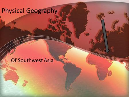 Physical Geography Of Southwest Asia.