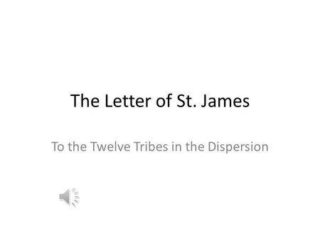 The Letter of St. James To the Twelve Tribes in the Dispersion.