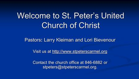 Welcome to St. Peter's United Church of Christ Pastors: Larry Kleiman and Lori Bievenour Visit us at  Contact the church office.