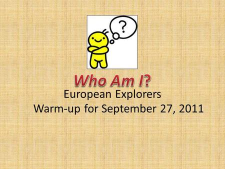 Who Am I? European Explorers Warm-up for September 27, 2011.