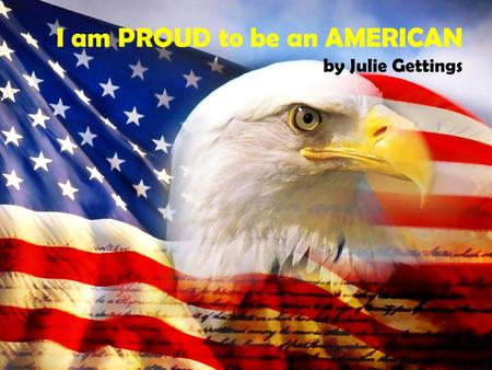 I am PROUD to be an AMERICAN by Julie Gettings. I am PROUD to be an AMERICAN by Julie Gettings (This book was Inspired by Artist: Lee Greenwood and his.