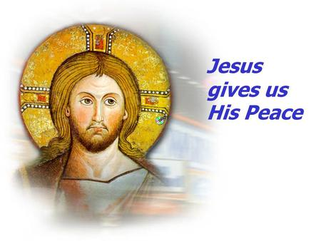 Jesus gives us His Peace. Jesus said I have come to bring you PEACE.