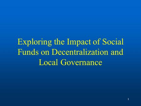 1 Exploring the Impact of Social Funds on Decentralization and Local Governance.