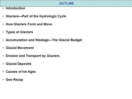 OUTLINE Introduction Glaciers—Part of the Hydrologic Cycle