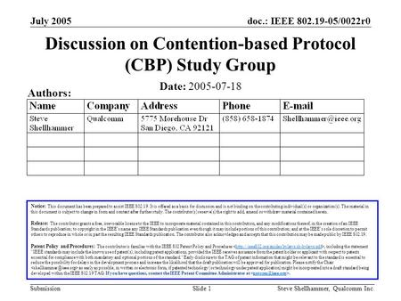 Doc.: IEEE 802.19-05/0022r0 Submission July 2005 Steve Shellhammer, Qualcomm Inc.Slide 1 Discussion on Contention-based Protocol (CBP) Study Group Notice:
