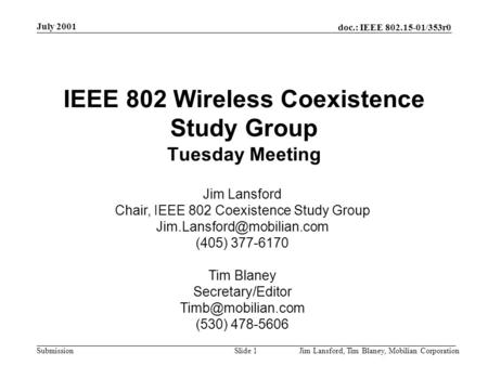 Doc.: IEEE 802.15-01/353r0 Submission July 2001 Jim Lansford, Tim Blaney, Mobilian CorporationSlide 1 IEEE 802 Wireless Coexistence Study Group Tuesday.