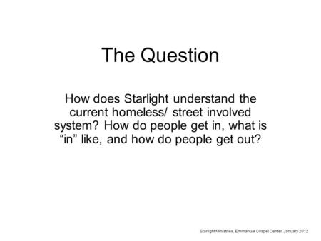 "The Question How does Starlight understand the current homeless/ street involved system? How do people get in, what is ""in"" like, and how do people get."
