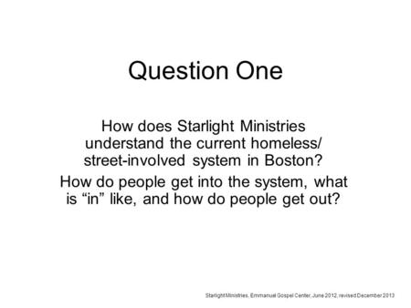 Question One How does Starlight Ministries understand the current homeless/ street-involved system in Boston? How do people get into the system, what is.