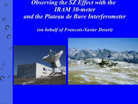 Observing the SZ Effect with the IRAM 30-meter and the Plateau de Bure Interferometer (on behalf of Francois-Xavier Desert)