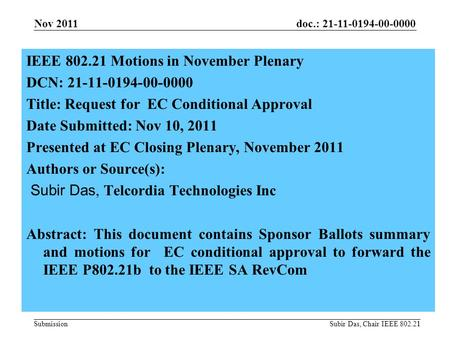 Doc.: 21-11-0194-00-0000 Submission1 IEEE 802.21 Motions in November Plenary DCN: 21-11-0194-00-0000 Title: Request for EC Conditional Approval Date Submitted: