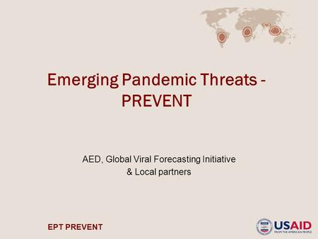 EPT PREVENT Emerging Pandemic Threats - PREVENT AED, Global Viral Forecasting Initiative & Local partners.