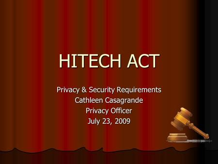 HITECH ACT Privacy & Security Requirements Cathleen Casagrande Privacy Officer July 23, 2009.