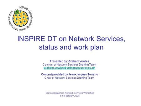 INSPIRE DT on Network Services, status and work plan Presented by: Graham Vowles Co-chair of Network Services Drafting Team