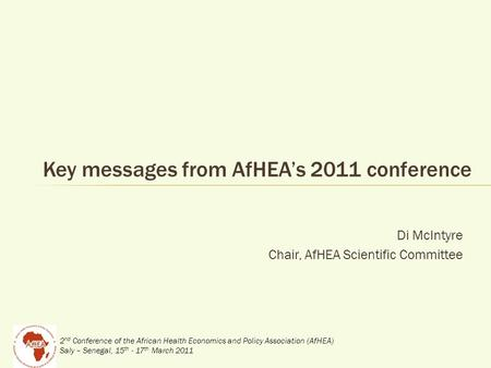 2 nd Conference of the African Health Economics and Policy Association (AfHEA) Saly – Senegal, 15 th - 17 th March 2011 Di McIntyre Chair, AfHEA Scientific.