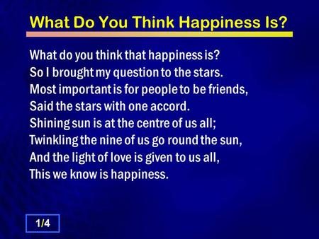 What Do You Think Happiness Is? What do you think that happiness is? So I brought my question to the stars. Most important is for people to be friends,