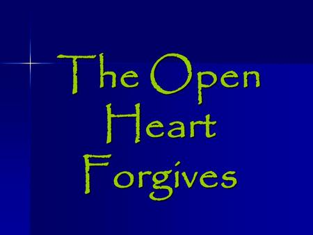 The Open Heart Forgives. Why Forgiveness is Important Killer of Zeal or passion –Sin Kills Growth Growth Passion Passion –Failure to forgive prayers unanswered.