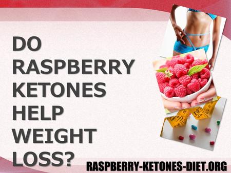 DO RASPBERRY KETONES HELP WEIGHT LOSS?. Most people who are looking at trying raspberry ketones for weight loss have usually tried at least one other.