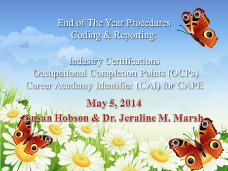 End of The Year Procedures Coding & Reporting: Industry Certifications Occupational Completion Points (OCPs) Career Academy Identifier (CAI) for CAPE.