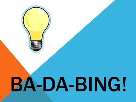 "BA-DA-BING!. WHAT IS A ""BA-DA-BING"" MOMENT?  A ""Ba-da-bing"" is a light bulb moment.  A moment when you suddenly understand something  A moment when."