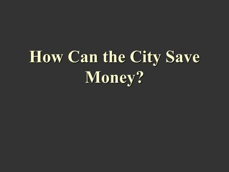 How Can the City Save Money?. Can the District Attorney Help? MISDMEANORS.