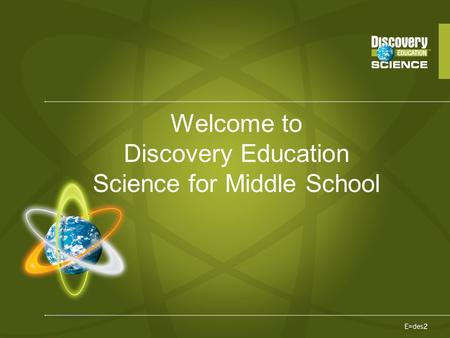 Welcome to Discovery Education Science for Middle School.