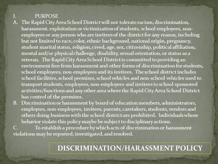 DISCRIMINATION/HARASSMENT POLICY I.PURPOSE A.The Rapid City Area School District will not tolerate racism, discrimination, harassment, exploitation or.