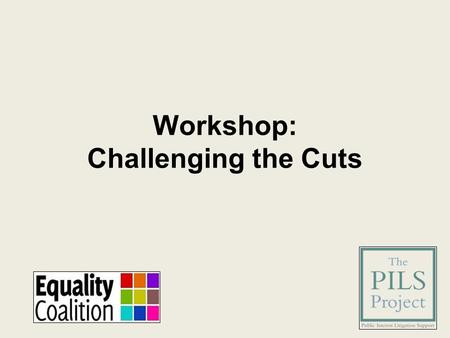 Workshop: Challenging the Cuts. Challenging the Cuts: S75 Equality Duty Debbie Kohner, CAJ Equality Coalition Co-convener.