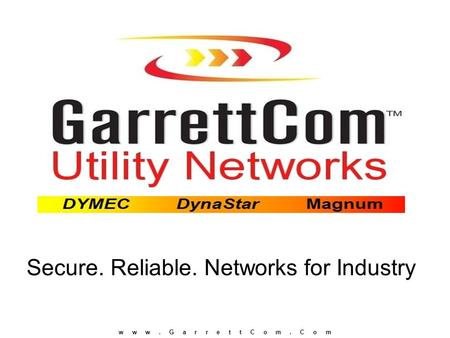 W w w. G a r r e t t C o m. C o m Secure. Reliable. Networks for Industry.