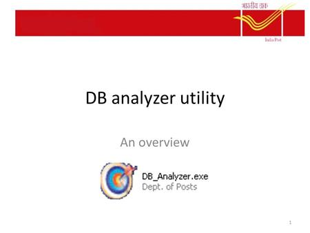 DB analyzer utility An overview 1. DB Analyzer An application used to track discrepancies and other reports in Sanchay Post Constantly updated by SDC.