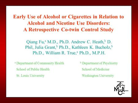Early Use of Alcohol or Cigarettes in Relation to Alcohol and Nicotine Use Disorders: A Retrospective Co-twin Control Study Qiang Fu, a M.D., Ph.D. Andrew.