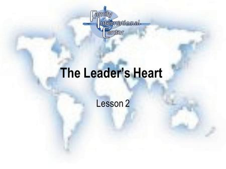 The Leader's Heart Lesson 2. The Leader that God uses…. 1.Has a great Purpose in Life (Philippians 3:7-14) Knows the purpose that God gave them? ( You.