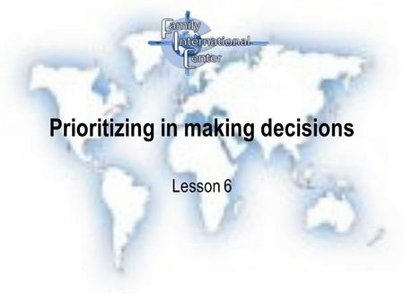 Prioritizing in making decisions Lesson 6. Prioritizing in making decisions 1.Making time count.