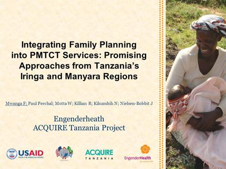 Integrating Family Planning into PMTCT Services: Promising Approaches from Tanzania's Iringa and Manyara Regions Mwanga F; Paul Perchal; Motta W; Killian.