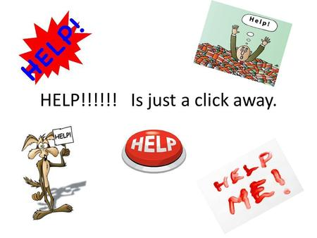 HELP!!!!!! Is just a click away.. Online Resources The following On-Line resources are there for your use 24/7/365. Visit them often, become familiar.