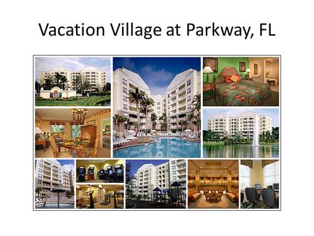 Vacation Village at Parkway, FL. This RIS auction item is for a 7 night stay at a one bedroom resort style condominium at Vacation Village at Parkway.