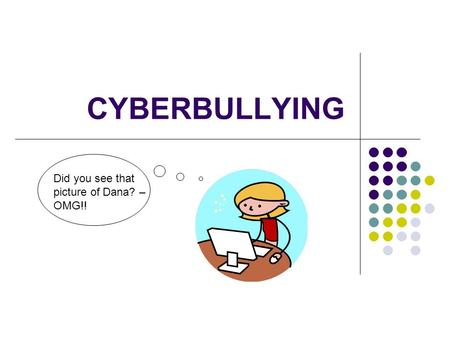 CYBERBULLYING Did you see that picture of Dana? – OMG!!