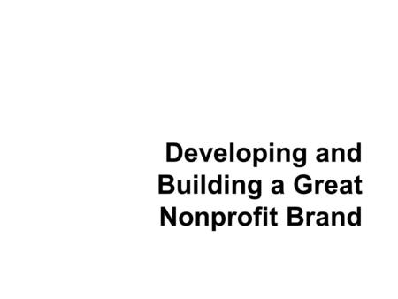 Developing and Building a Great Nonprofit Brand. Introduction Dave Shaw Arsenal Advertising +