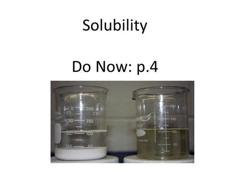 Solubility Do Now: p.4. Remember…likes dissolve like Things that dissolve in water – Soluble ionic – Acids (ex HCl) – Bases (ex. NaOH) – Polar covalent.