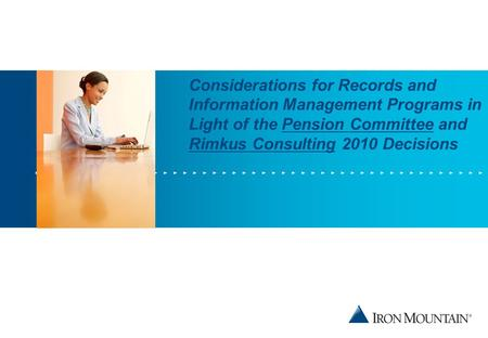 Considerations for Records and Information Management Programs in Light of the Pension Committee and Rimkus Consulting 2010 Decisions.