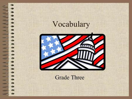 Vocabulary Grade Three. Government A group of citizens who make the rules for a: