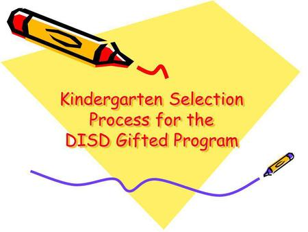 Kindergarten Selection Process for the DISD Gifted Program.